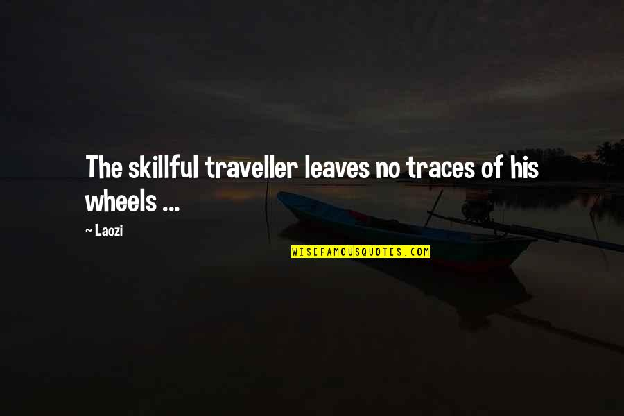 Skillful Quotes By Laozi: The skillful traveller leaves no traces of his