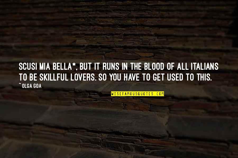 Skillful Quotes By Olga Goa: Scusi mia bella*, but it runs in the