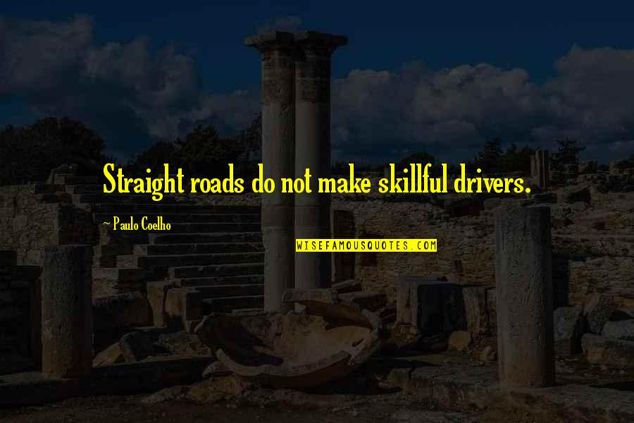 Skillful Quotes By Paulo Coelho: Straight roads do not make skillful drivers.