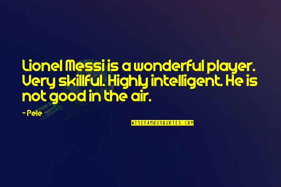 Skillful Quotes By Pele: Lionel Messi is a wonderful player. Very skillful.