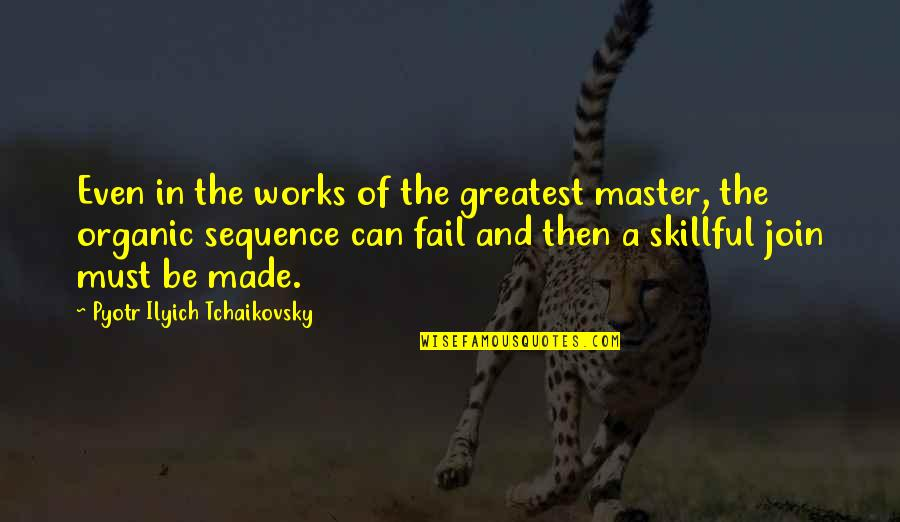 Skillful Quotes By Pyotr Ilyich Tchaikovsky: Even in the works of the greatest master,