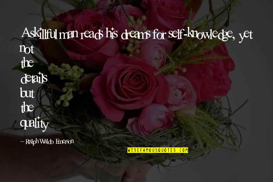 Skillful Quotes By Ralph Waldo Emerson: A skillful man reads his dreams for self-knowledge,