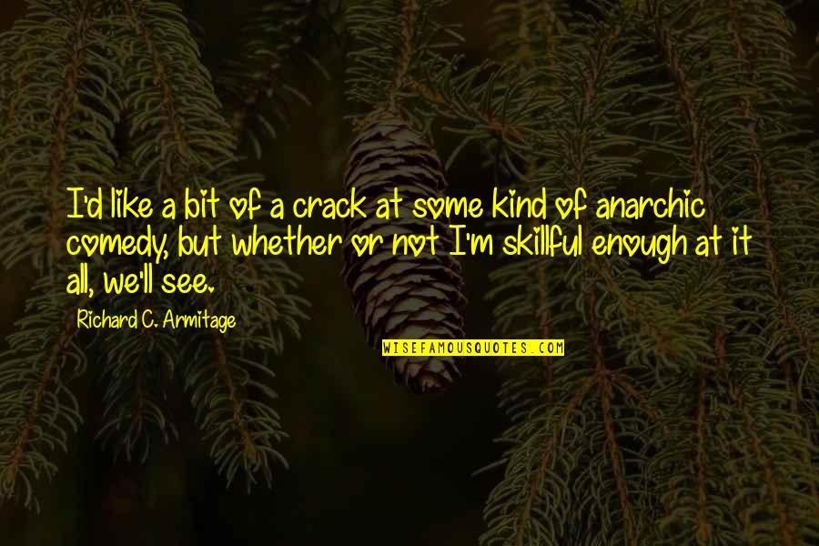 Skillful Quotes By Richard C. Armitage: I'd like a bit of a crack at