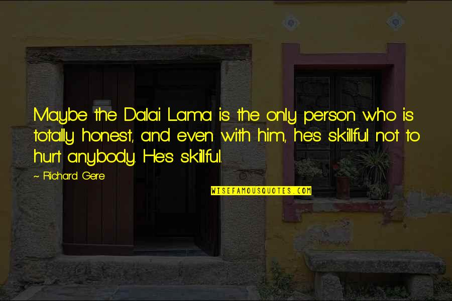 Skillful Quotes By Richard Gere: Maybe the Dalai Lama is the only person