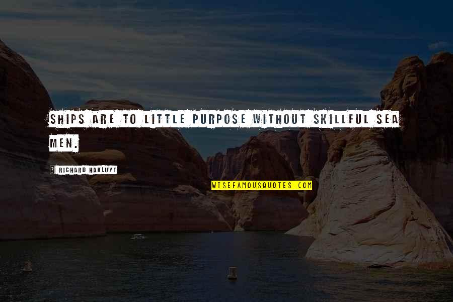 Skillful Quotes By Richard Hakluyt: Ships are to little purpose without skillful Sea