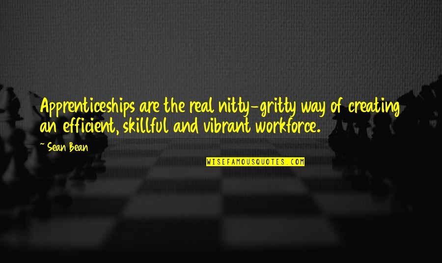 Skillful Quotes By Sean Bean: Apprenticeships are the real nitty-gritty way of creating