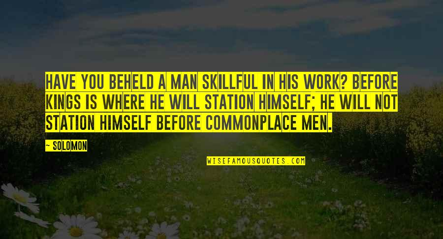 Skillful Quotes By Solomon: Have you beheld a man skillful in his