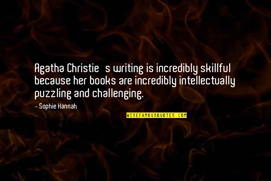 Skillful Quotes By Sophie Hannah: Agatha Christie's writing is incredibly skillful because her