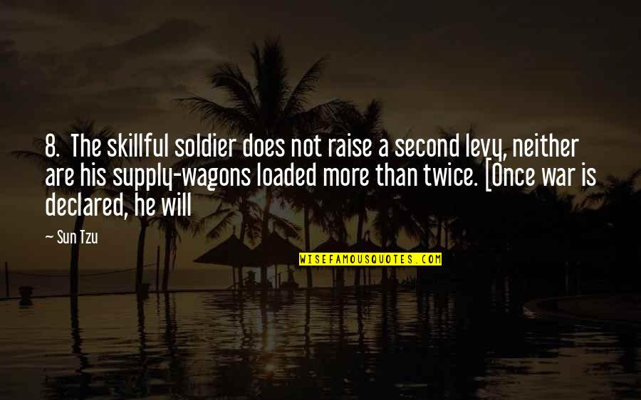Skillful Quotes By Sun Tzu: 8. The skillful soldier does not raise a