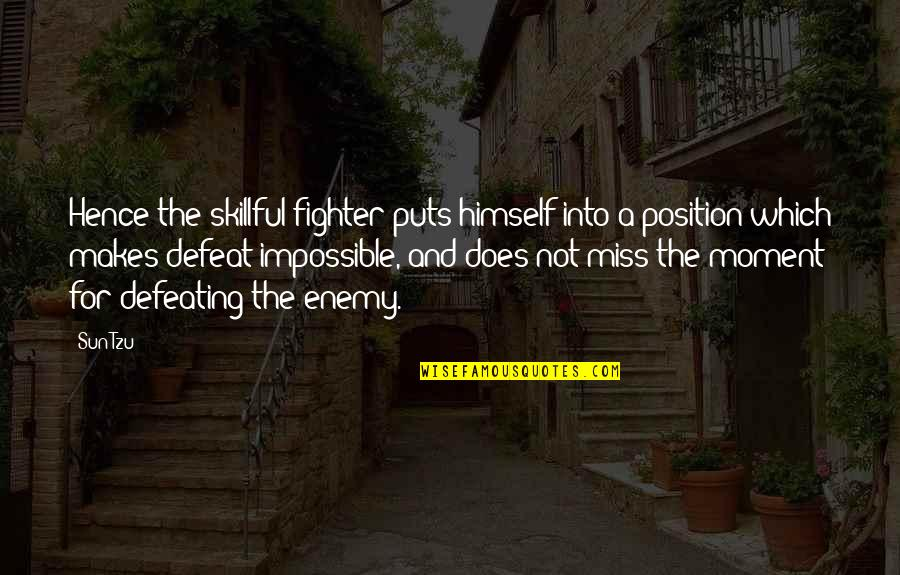 Skillful Quotes By Sun Tzu: Hence the skillful fighter puts himself into a