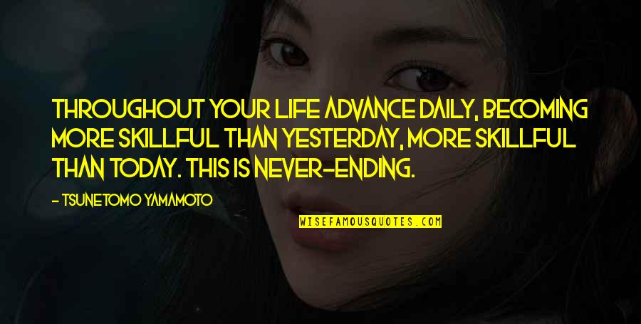 Skillful Quotes By Tsunetomo Yamamoto: Throughout your life advance daily, becoming more skillful