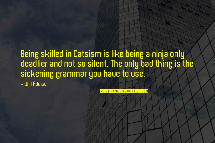 Skillful Quotes By Will Advise: Being skilled in Catsism is like being a