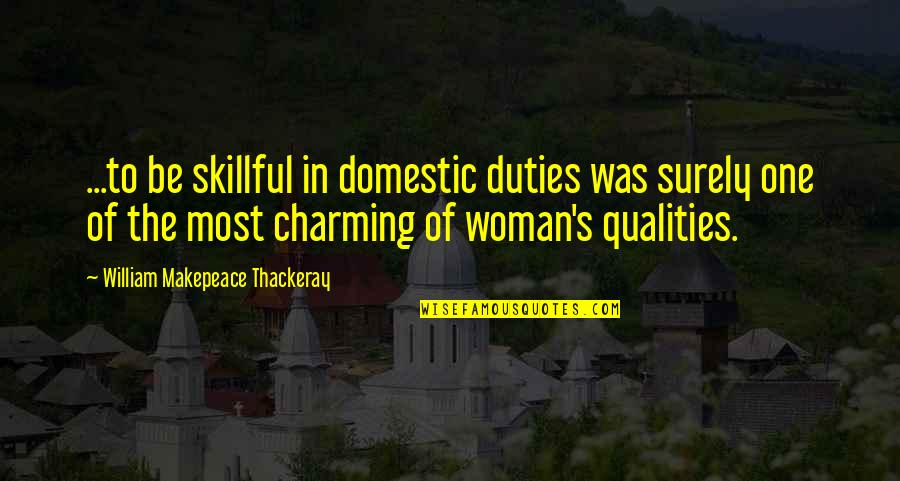 Skillful Quotes By William Makepeace Thackeray: ...to be skillful in domestic duties was surely