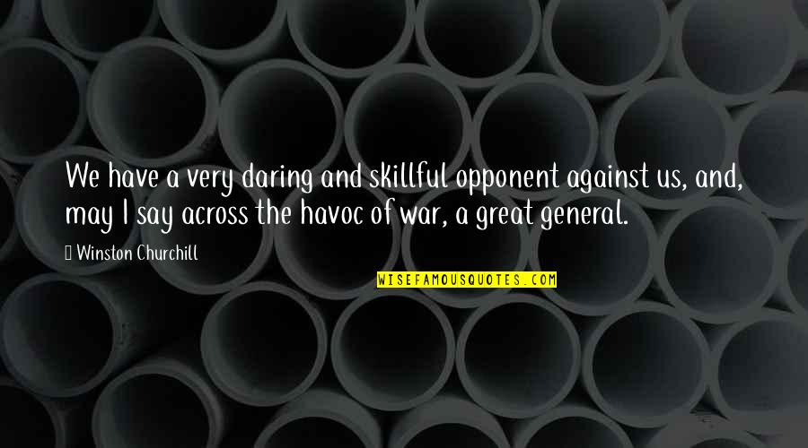 Skillful Quotes By Winston Churchill: We have a very daring and skillful opponent