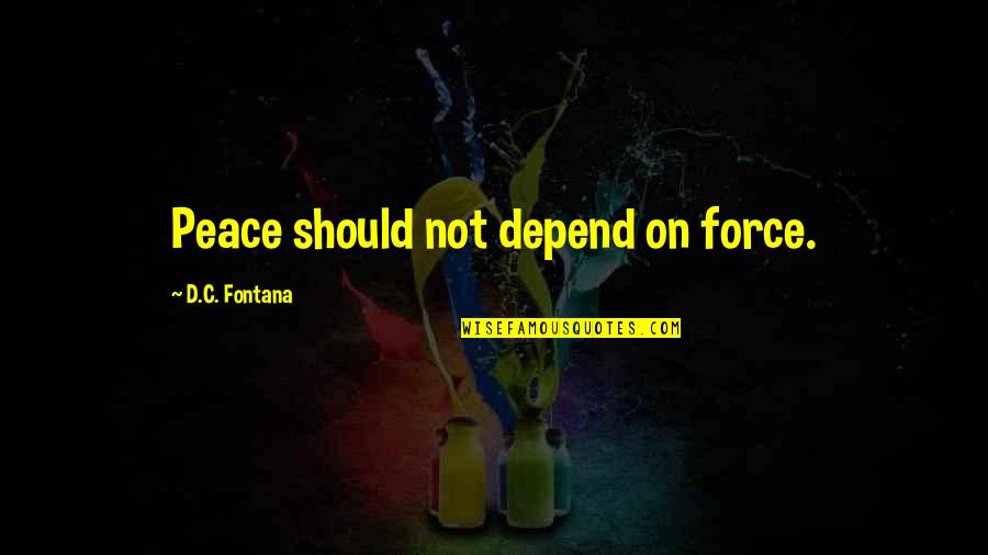 Skimboarding Quotes By D.C. Fontana: Peace should not depend on force.