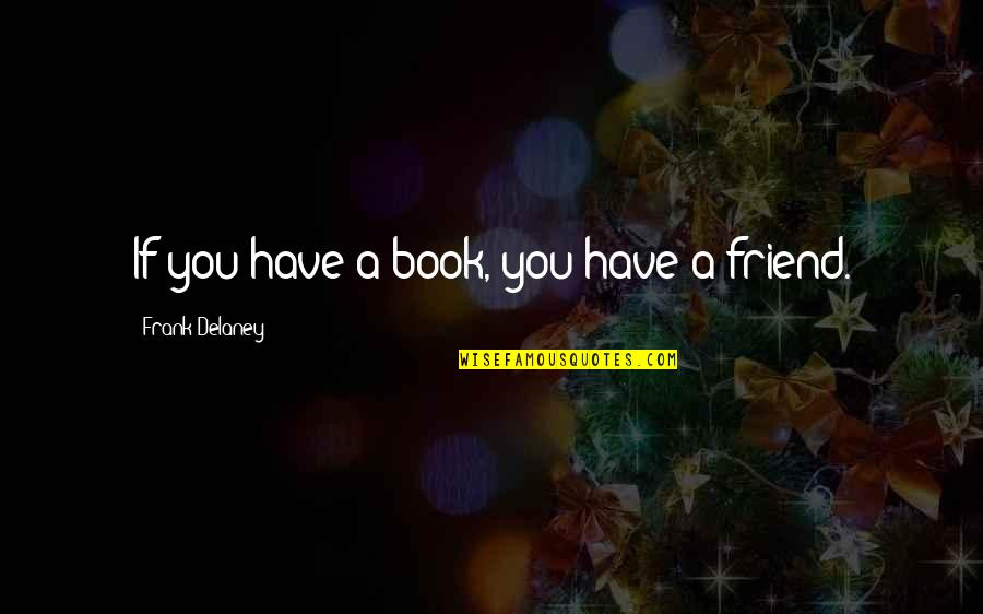 Skimboarding Quotes By Frank Delaney: If you have a book, you have a
