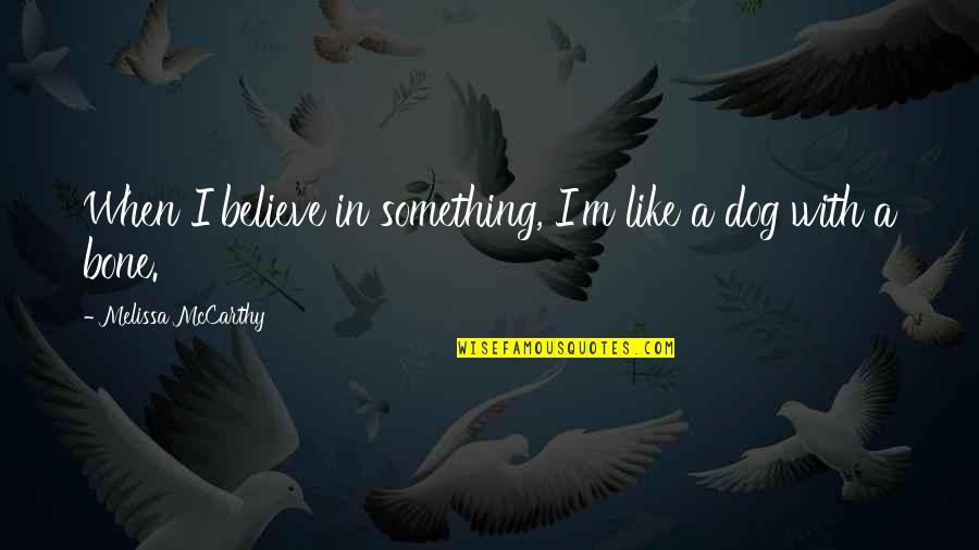 Skimboarding Quotes By Melissa McCarthy: When I believe in something, I'm like a
