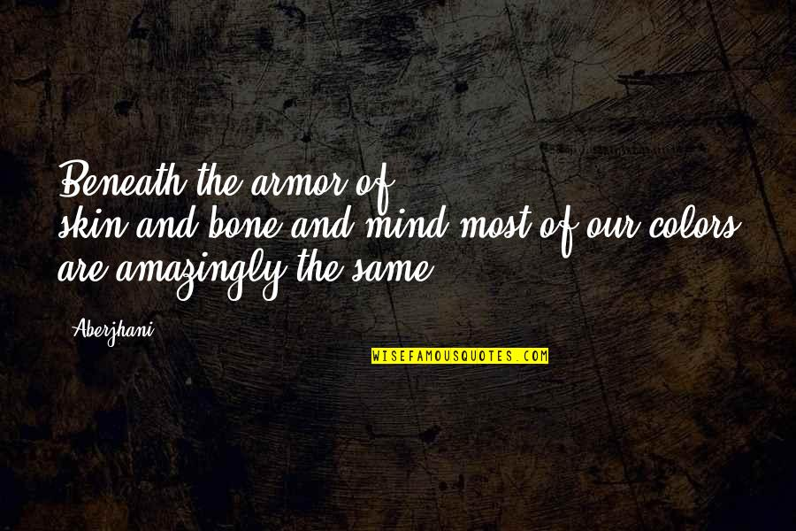 Skin Color Quotes By Aberjhani: Beneath the armor of skin/and/bone/and/mind most of our