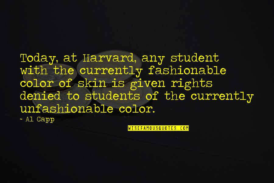 Skin Color Quotes By Al Capp: Today, at Harvard, any student with the currently