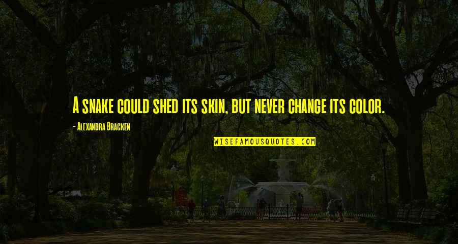 Skin Color Quotes By Alexandra Bracken: A snake could shed its skin, but never