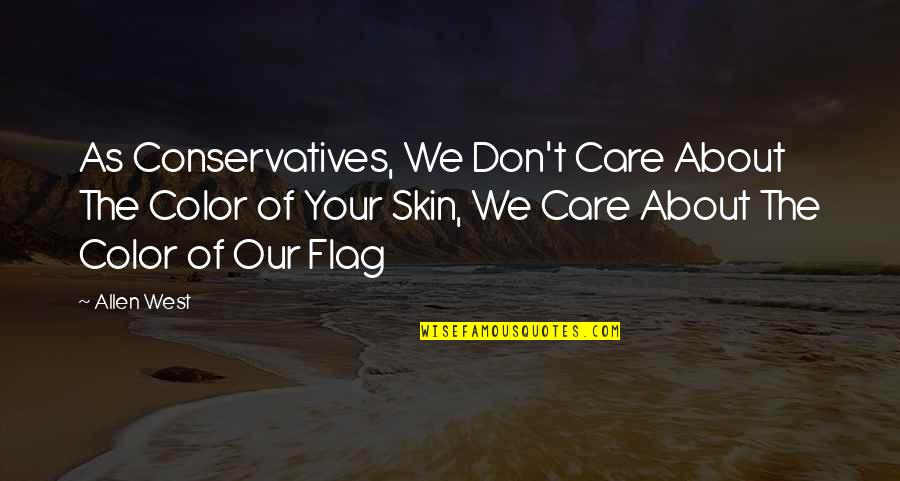 Skin Color Quotes By Allen West: As Conservatives, We Don't Care About The Color