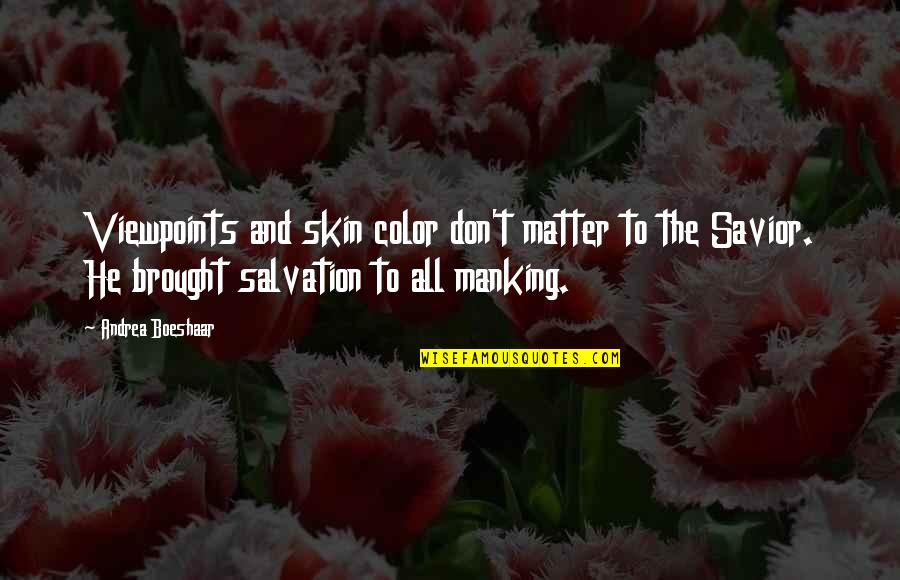 Skin Color Quotes By Andrea Boeshaar: Viewpoints and skin color don't matter to the