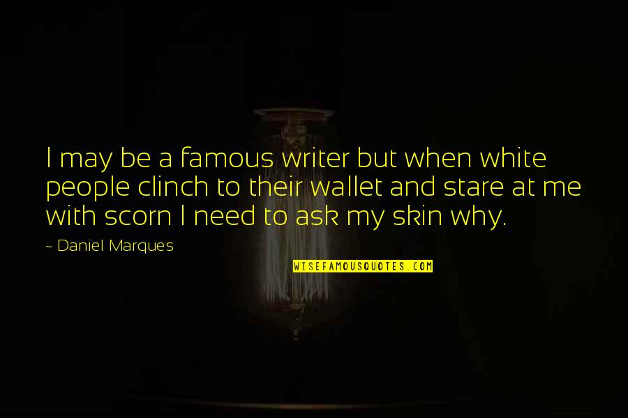 Skin Color Quotes By Daniel Marques: I may be a famous writer but when