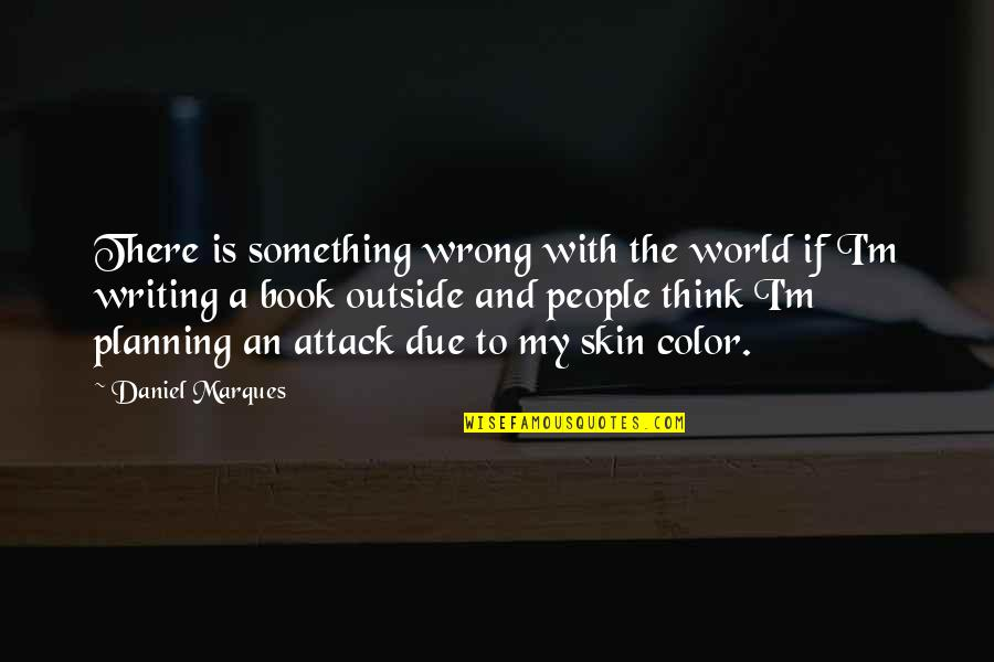 Skin Color Quotes By Daniel Marques: There is something wrong with the world if