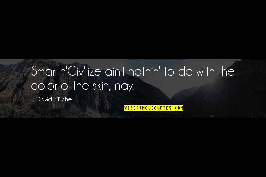 Skin Color Quotes By David Mitchell: Smart'n'Civ'lize ain't nothin' to do with the color