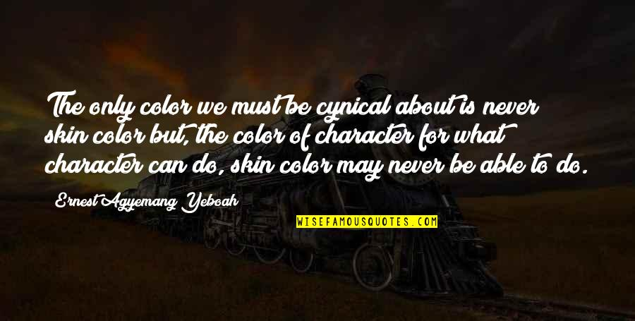 Skin Color Quotes By Ernest Agyemang Yeboah: The only color we must be cynical about