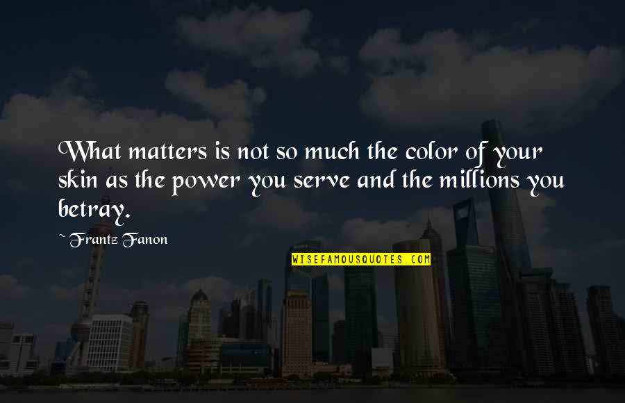 Skin Color Quotes By Frantz Fanon: What matters is not so much the color