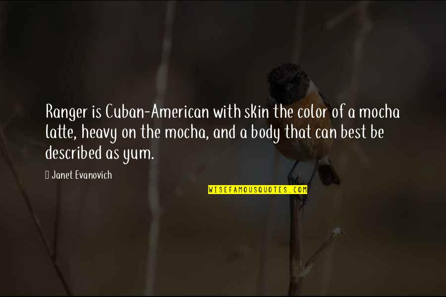 Skin Color Quotes By Janet Evanovich: Ranger is Cuban-American with skin the color of