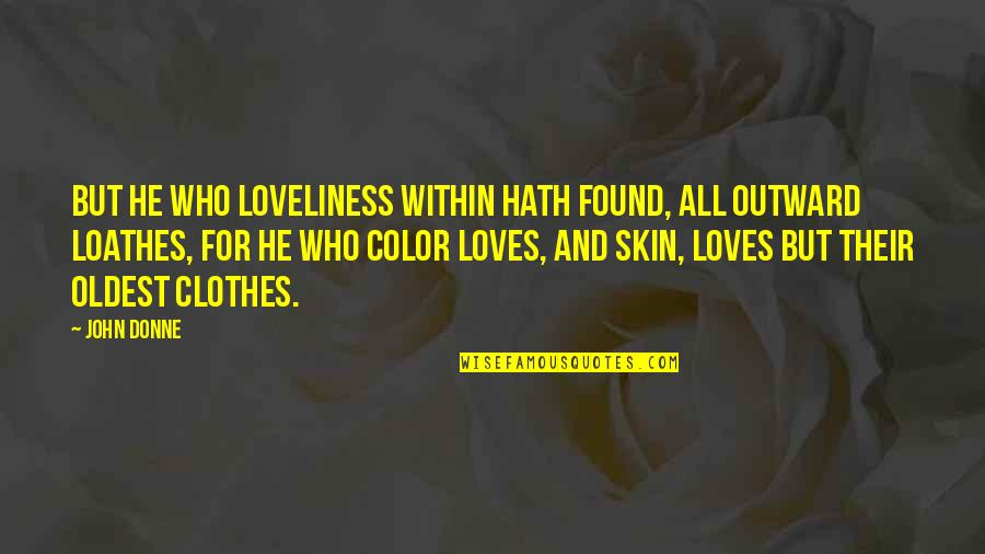 Skin Color Quotes By John Donne: But he who loveliness within Hath found, all