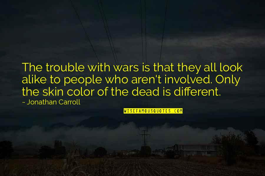 Skin Color Quotes By Jonathan Carroll: The trouble with wars is that they all