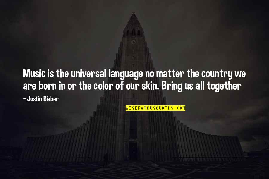 Skin Color Quotes By Justin Bieber: Music is the universal language no matter the