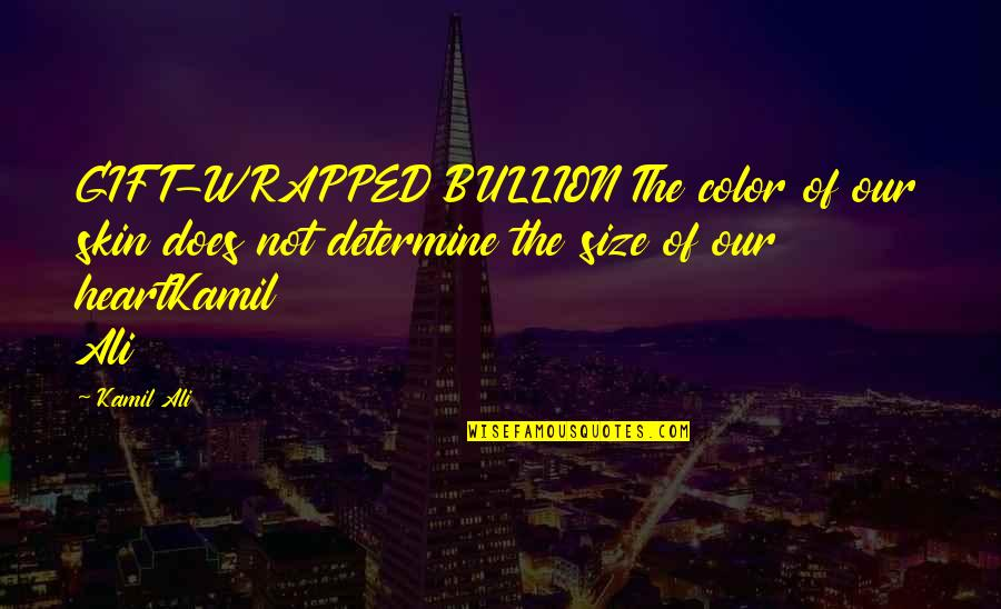 Skin Color Quotes By Kamil Ali: GIFT-WRAPPED BULLION The color of our skin does
