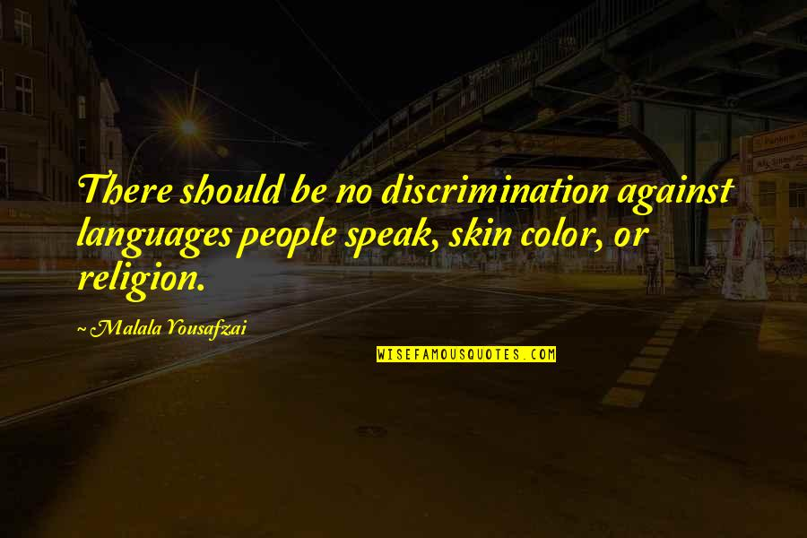 Skin Color Quotes By Malala Yousafzai: There should be no discrimination against languages people