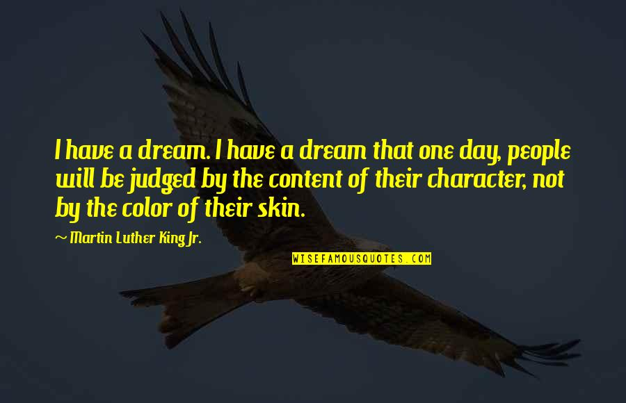 Skin Color Quotes By Martin Luther King Jr.: I have a dream. I have a dream