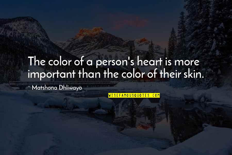 Skin Color Quotes By Matshona Dhliwayo: The color of a person's heart is more