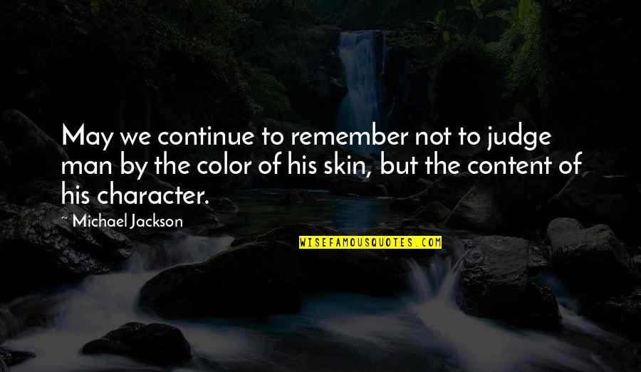 Skin Color Quotes By Michael Jackson: May we continue to remember not to judge
