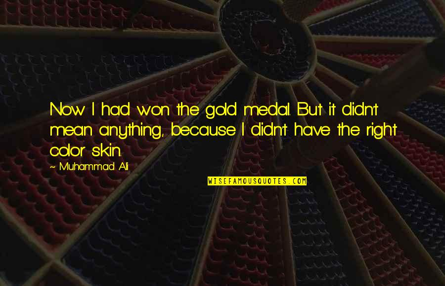 Skin Color Quotes By Muhammad Ali: Now I had won the gold medal. But