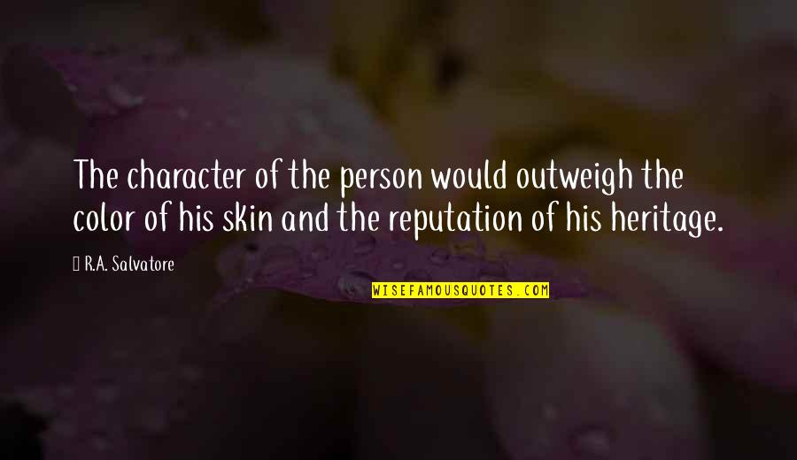 Skin Color Quotes By R.A. Salvatore: The character of the person would outweigh the