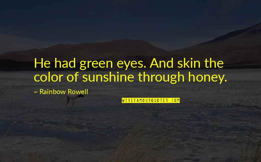 Skin Color Quotes By Rainbow Rowell: He had green eyes. And skin the color