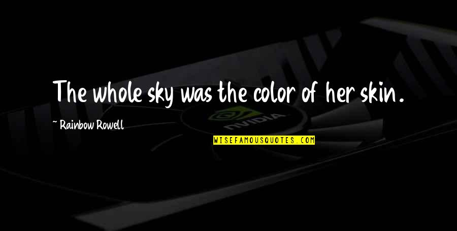 Skin Color Quotes By Rainbow Rowell: The whole sky was the color of her