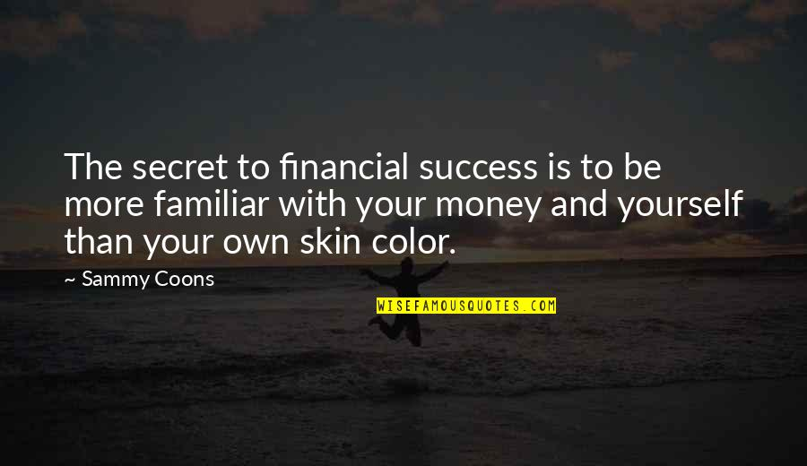 Skin Color Quotes By Sammy Coons: The secret to financial success is to be