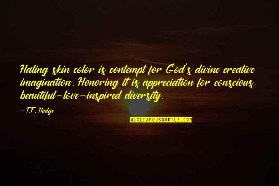 Skin Color Quotes By T.F. Hodge: Hating skin color is contempt for God's divine
