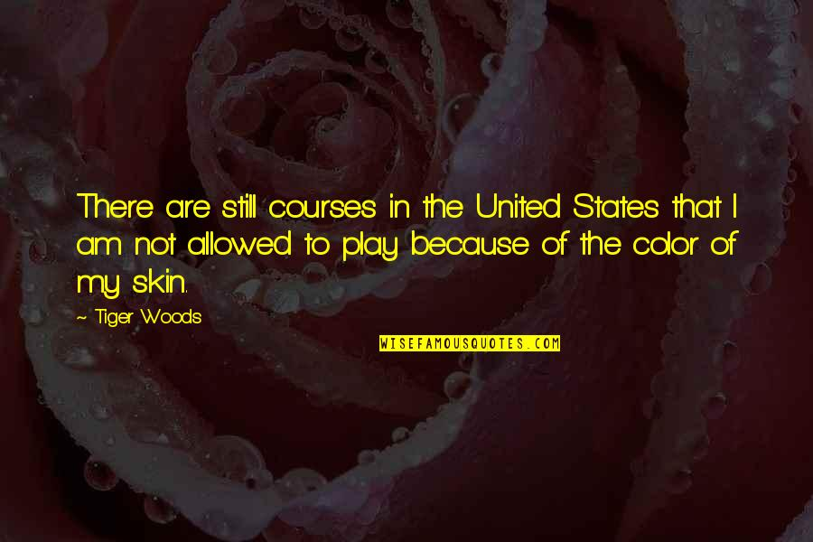 Skin Color Quotes By Tiger Woods: There are still courses in the United States