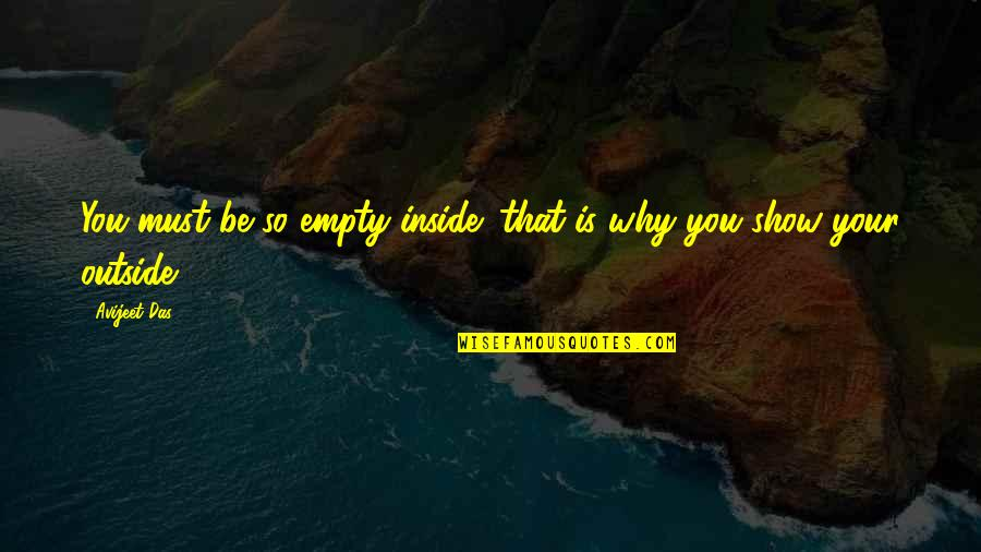 Skin Deep Beauty Quotes By Avijeet Das: You must be so empty inside: that is