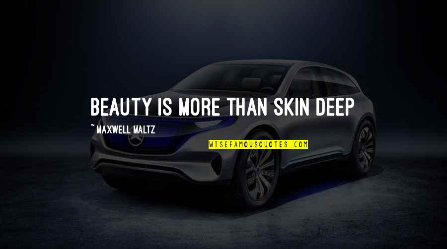 Skin Deep Beauty Quotes By Maxwell Maltz: Beauty Is More Than Skin Deep