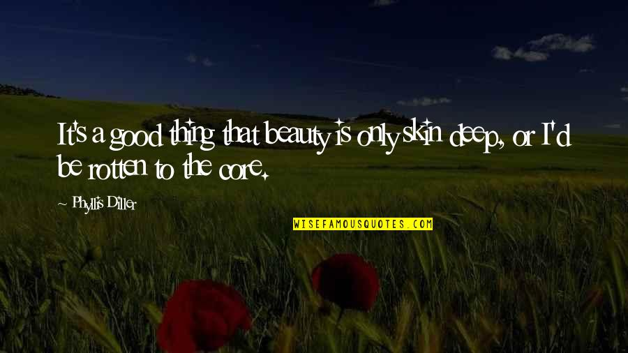 Skin Deep Beauty Quotes By Phyllis Diller: It's a good thing that beauty is only